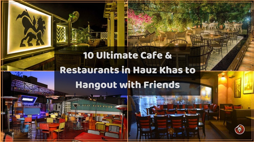 10 Ultimate Cafe & Restaurants in Hauz Khas to Hangout with Friends