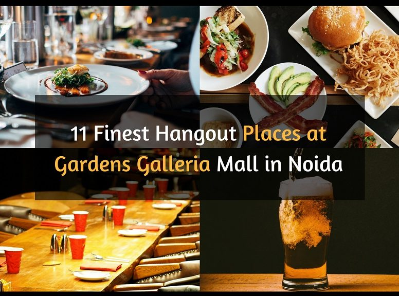 11 finest hangout places at Gardens Galleria Mall in Noida