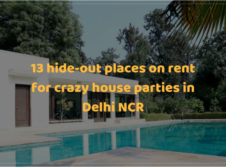 13 hide-out places on rent for crazy house parties in Delhi NCR