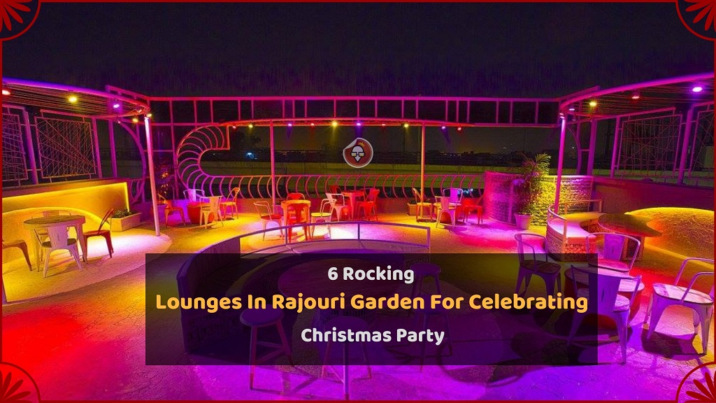 6 Rocking Lounges In Rajouri Garden For Celebrating Christmas Party
