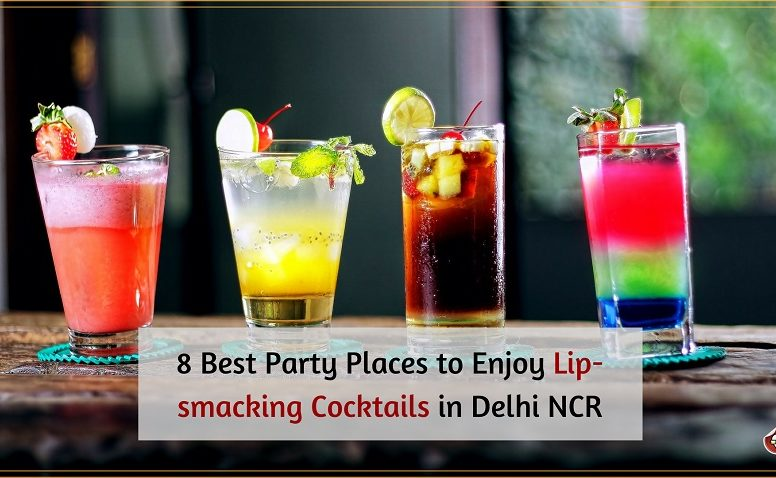 8 Best Party Places to Enjoy Lip-smacking Cocktails in Delhi NCR