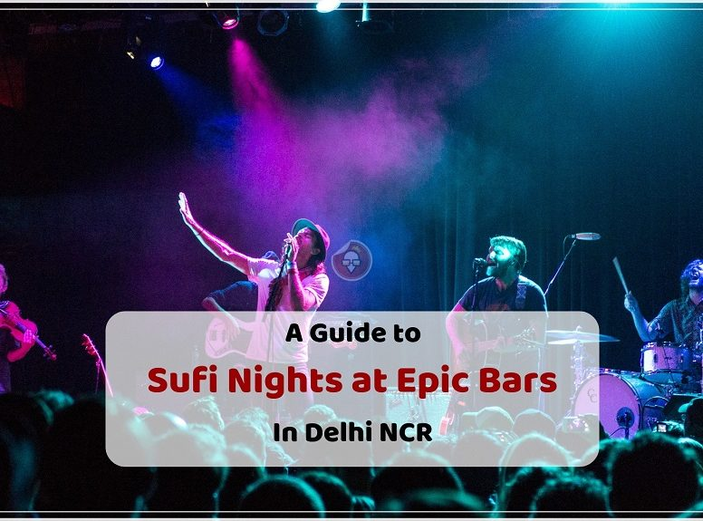 A Guide to Sufi Nights at Epic Bars In Delhi NCR