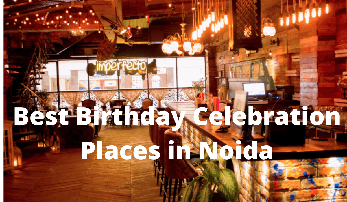 Best Birthday Celebration Places in Noida