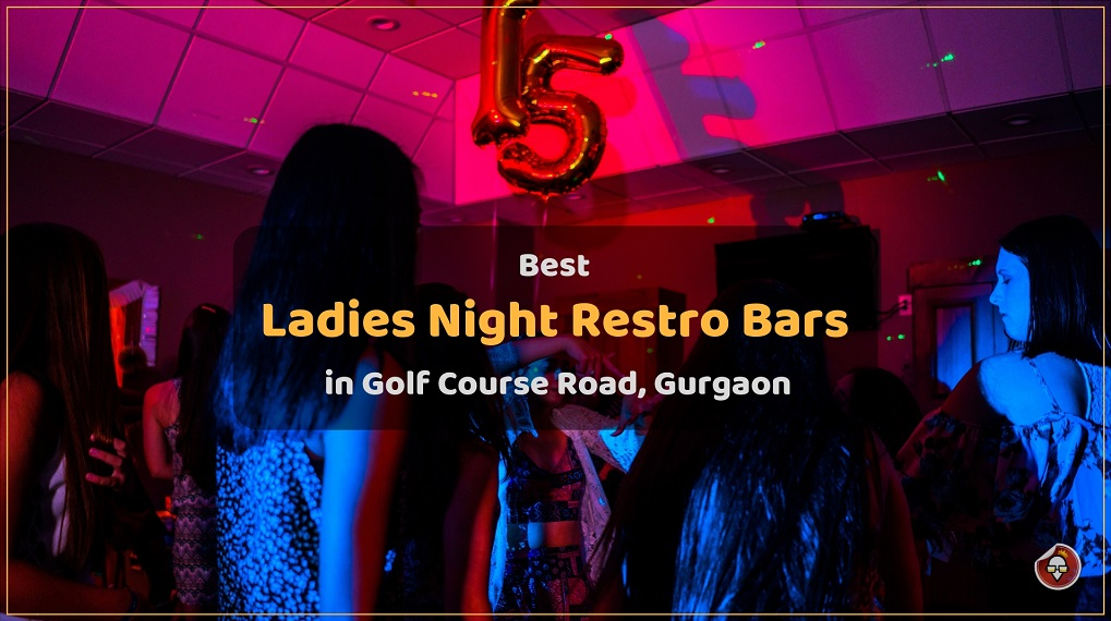 Best Ladies Night Restro Bars in Golf Course Road, Gurgaon
