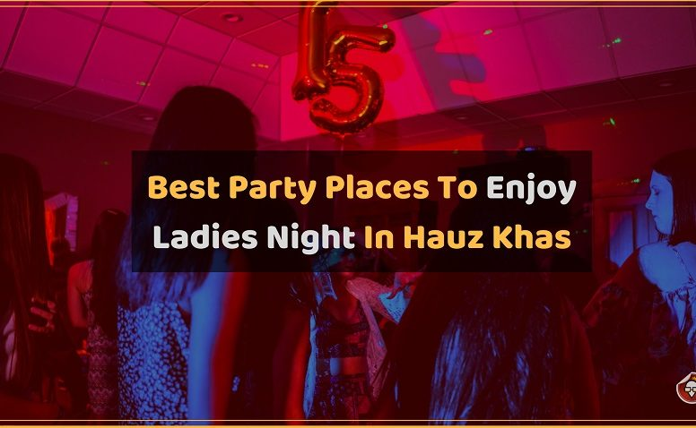 Best Party Places To Enjoy Ladies Night In Hauz Khas