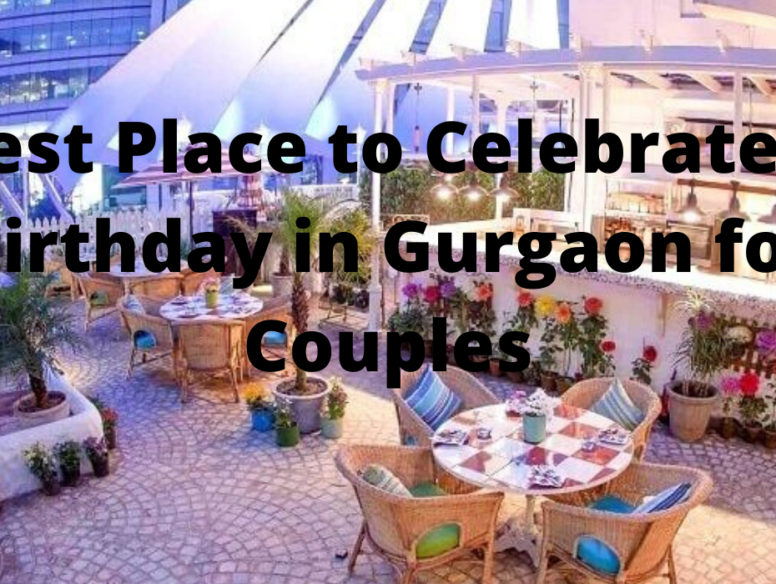 Best Place to Celebrate a Birthday in Gurgaon for Couples