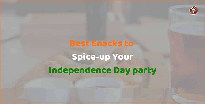 Best Snacks to Spice-up Your Independence Day party