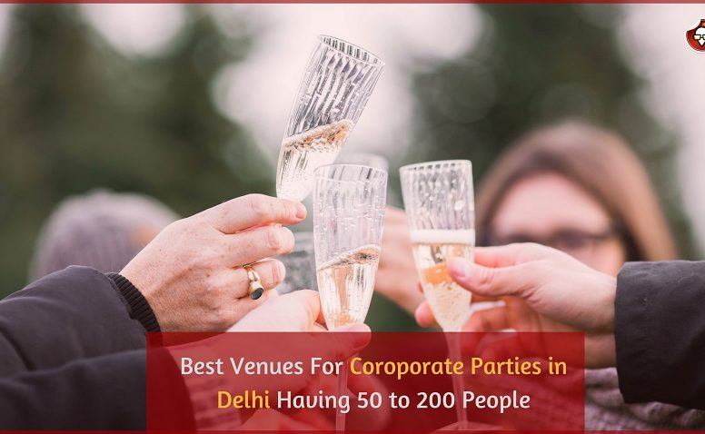 Best Venues For Coroporate Parties in Delhi Having 50 to 200 People