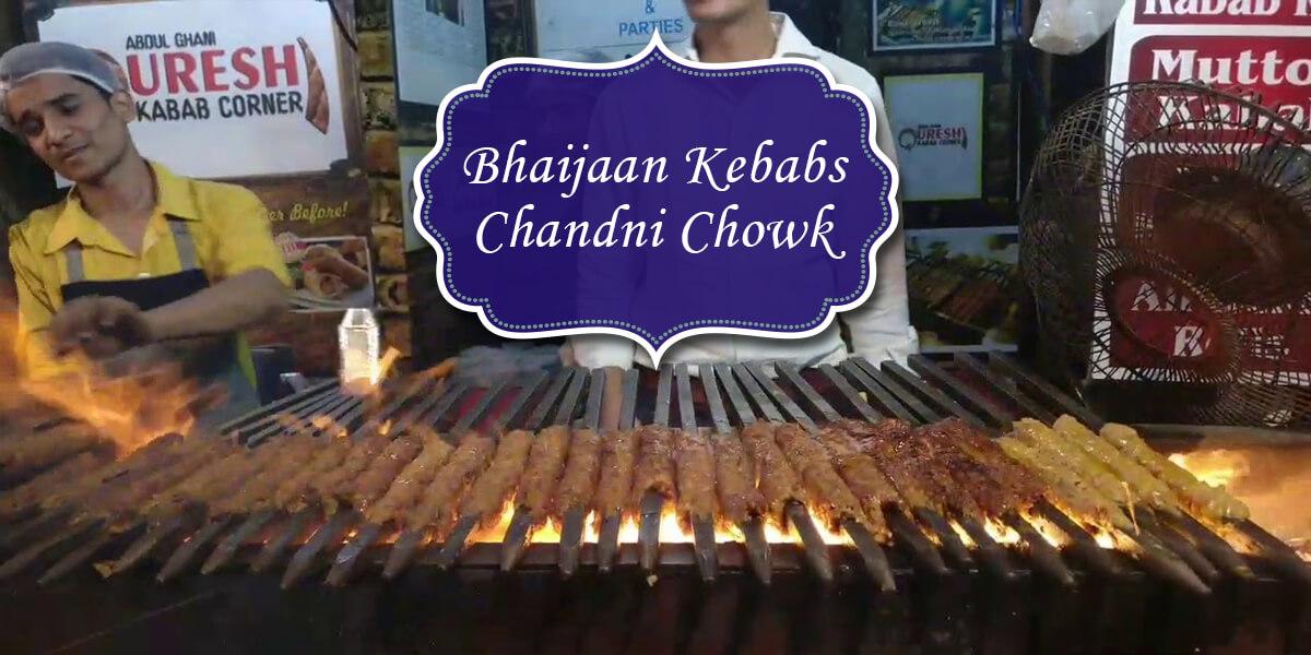 Bhaijaan Kebabs, Chandni Chowk