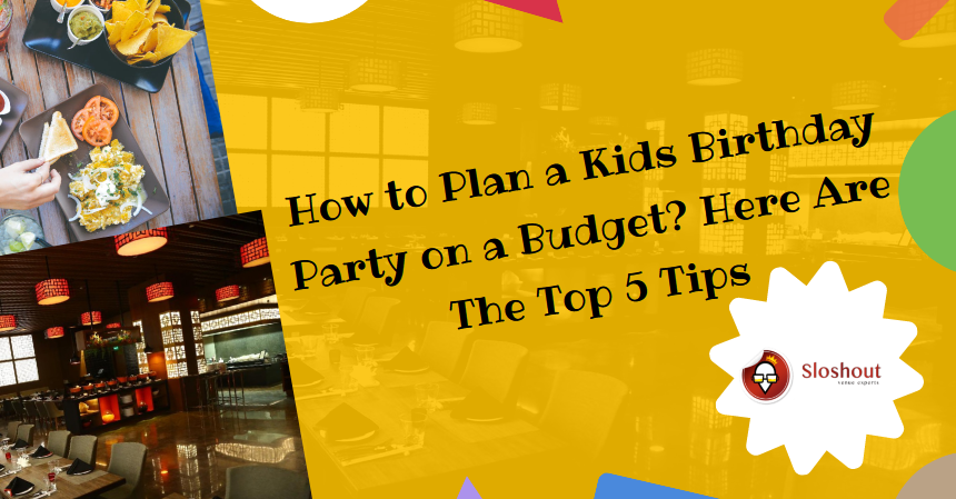 How to Plan a Kids Birthday Party on a Budget?