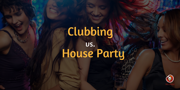 Clubbing vs House Party : Which one do you prefer?