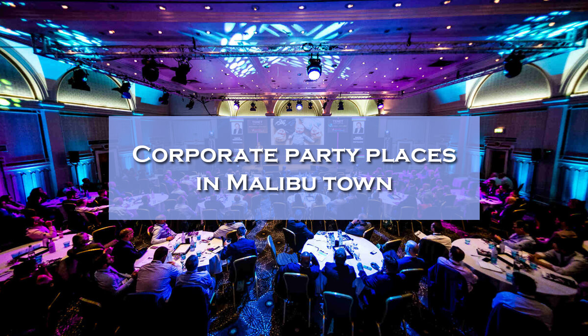 Corporate party places in Malibu town