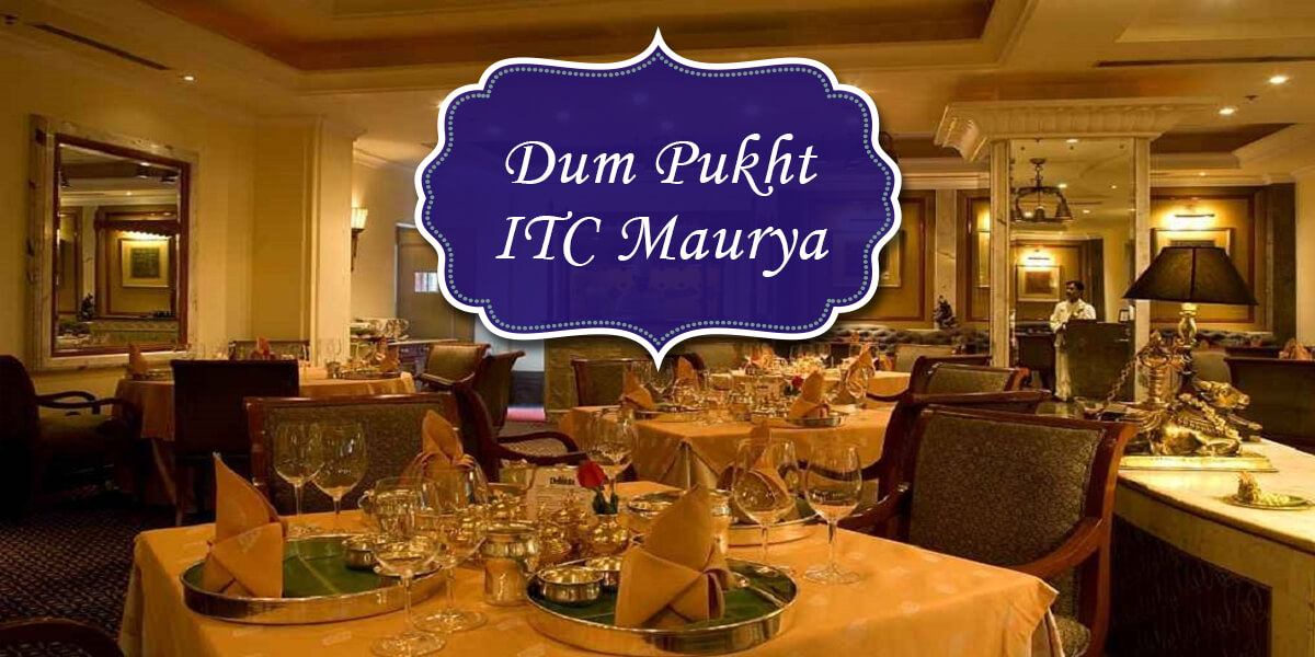 Dum Pukht, ITC Maurya