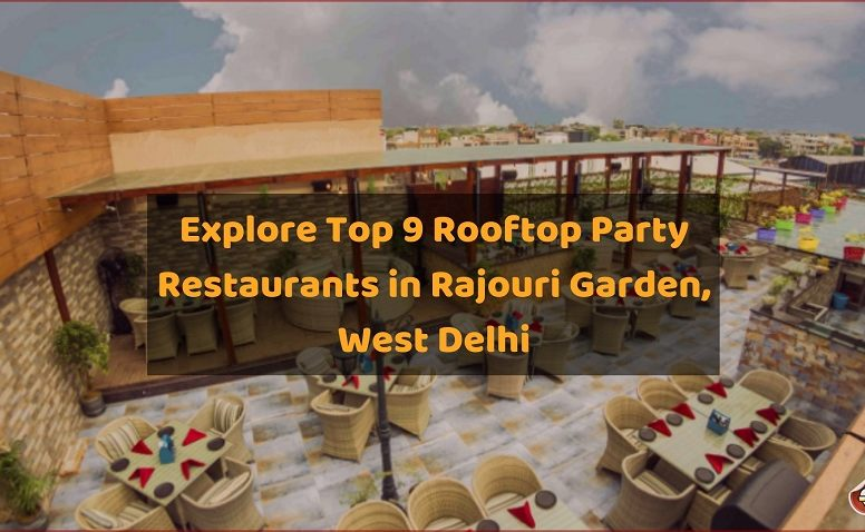 Explore Top 9 Rooftop Party Restaurants in Rajouri Garden, West Delhi