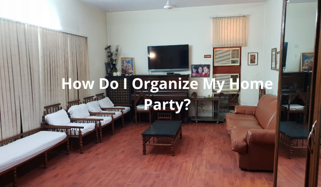 How Do I Organise My Home Party_