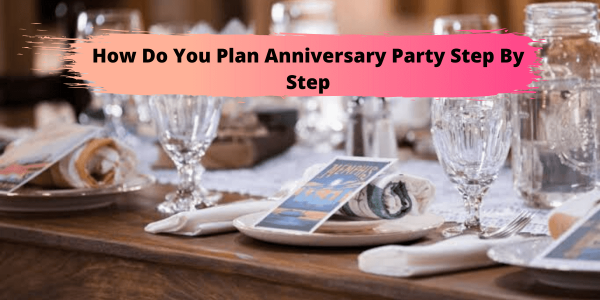 How Do You Plan Anniversary Party Step By Step