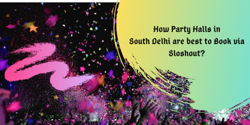 How Party Halls in South Delhi are best to Book via Sloshout