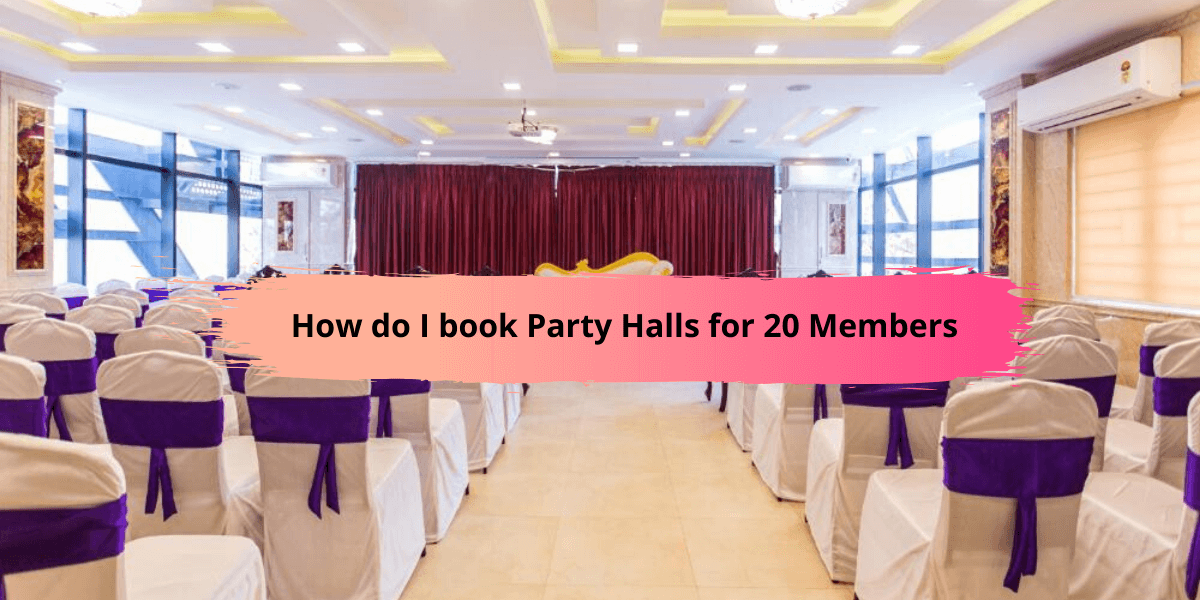 How do I book Party Halls for 20 Members