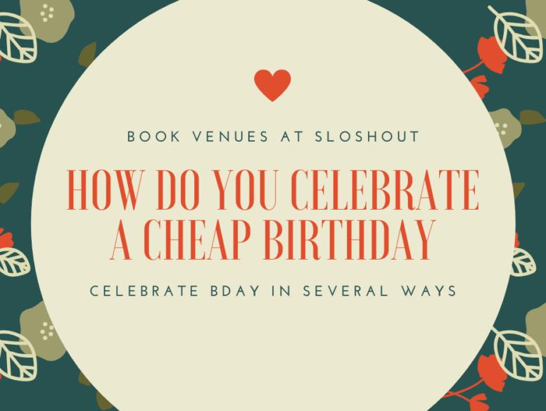 How do you celebrate a cheap birthday