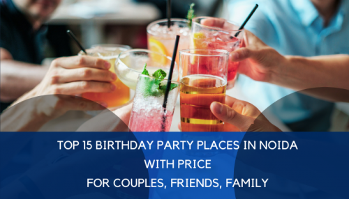 Top 15 Birthday Party Places in Noida With Price – For Couples, Friends, Family
