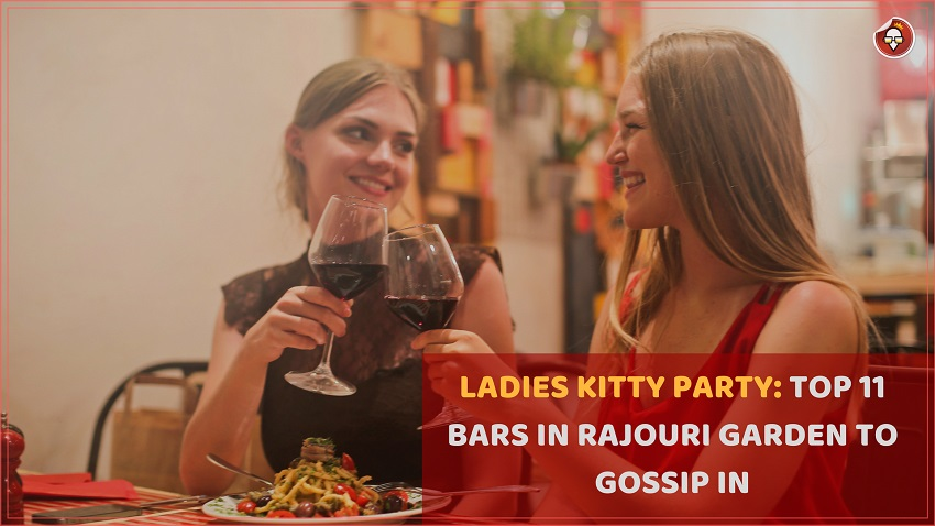 LADIES KITTY PARTIES - TOP 11 BARS IN RAJOURI GARDEN TO GOSSIP IN