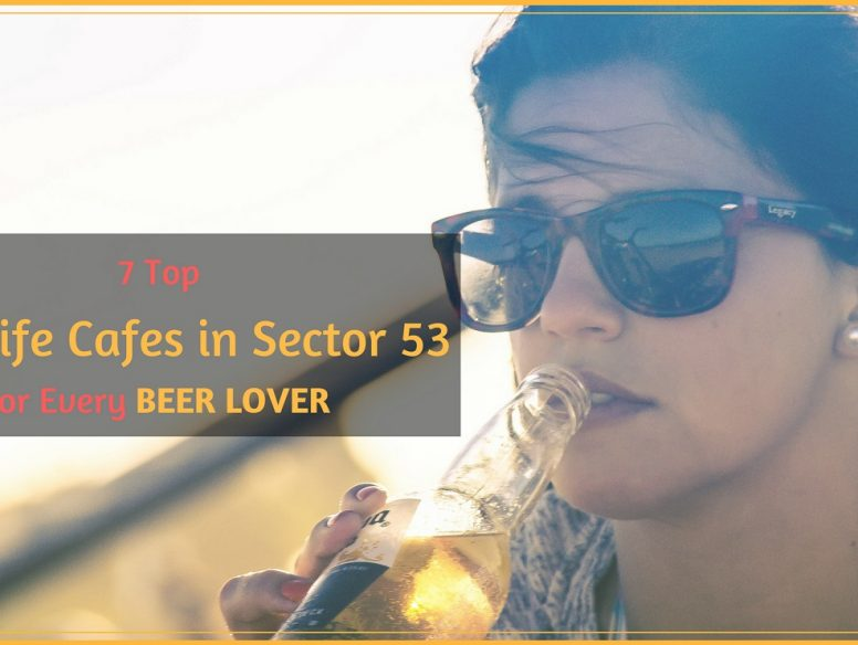 Nightlife Cafes in Sector 53 for Every beer lover