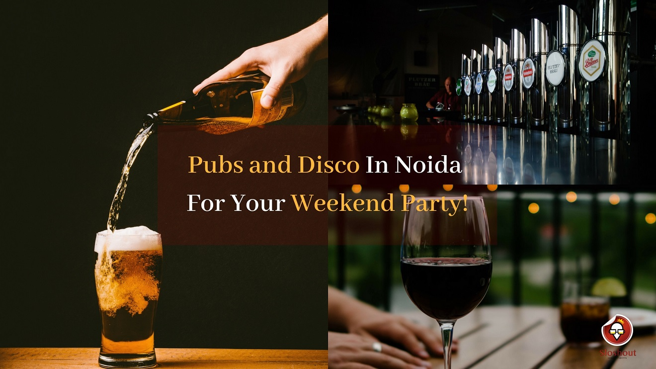 Pubs and Disco In Noida For Your Weekend Party!