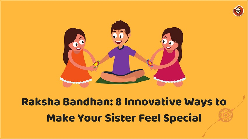 Raksha Bandhan 8 innovative ways to make your sister feel special