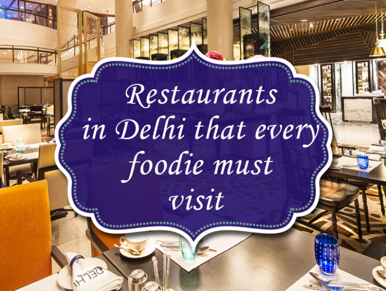 Restaurants in Delhi that every foodie must visit