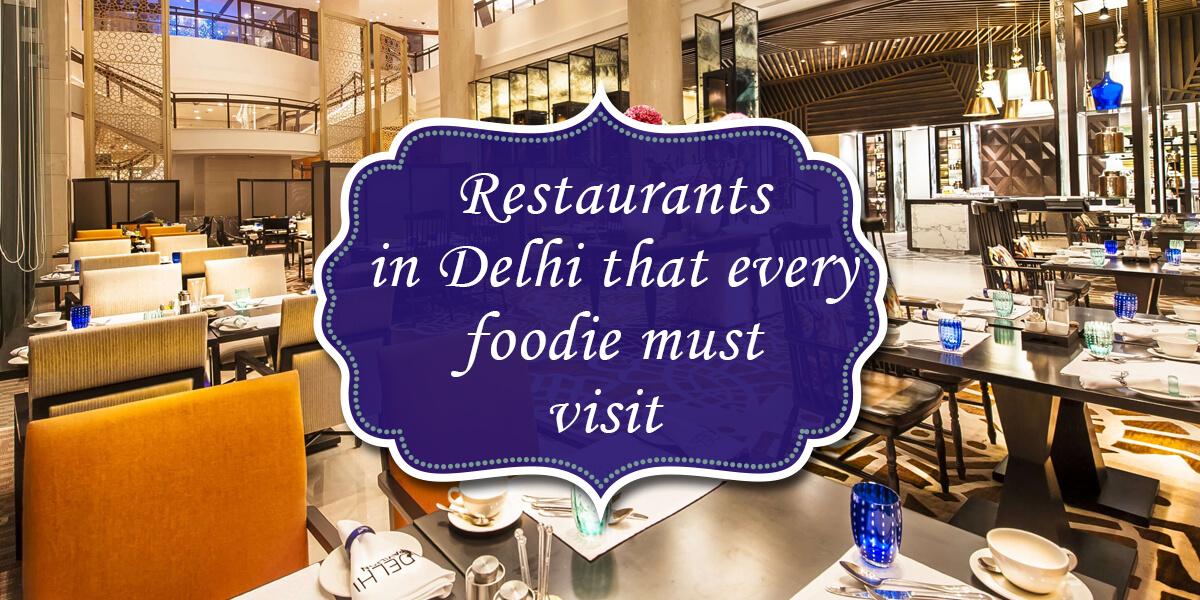 Restaurants in Delhi that every foodie must visit