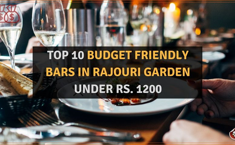 TOP 10 BUDGET FRIENDLY BARS IN RAJOURI GARDEN UNDER RS. 1200