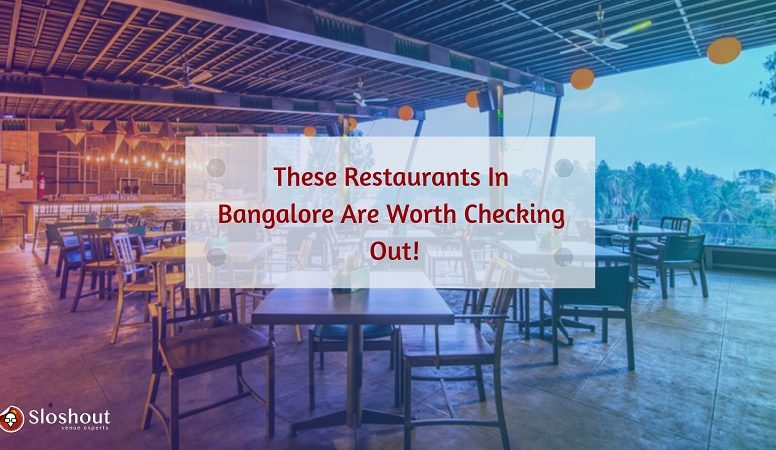 These Restaurants In Bangalore Are Worth Checking Out!
