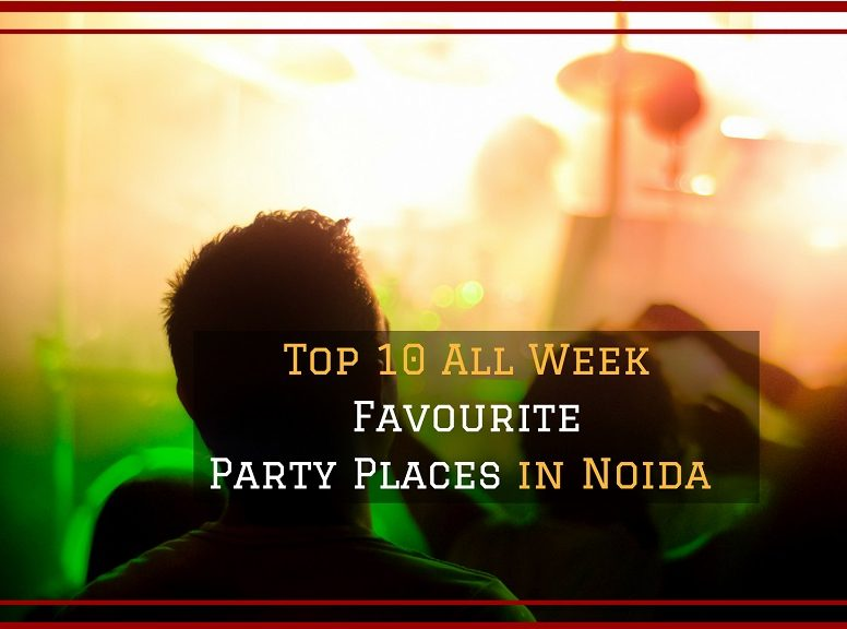 Top 10 All Week Favourite Party Places in Noida