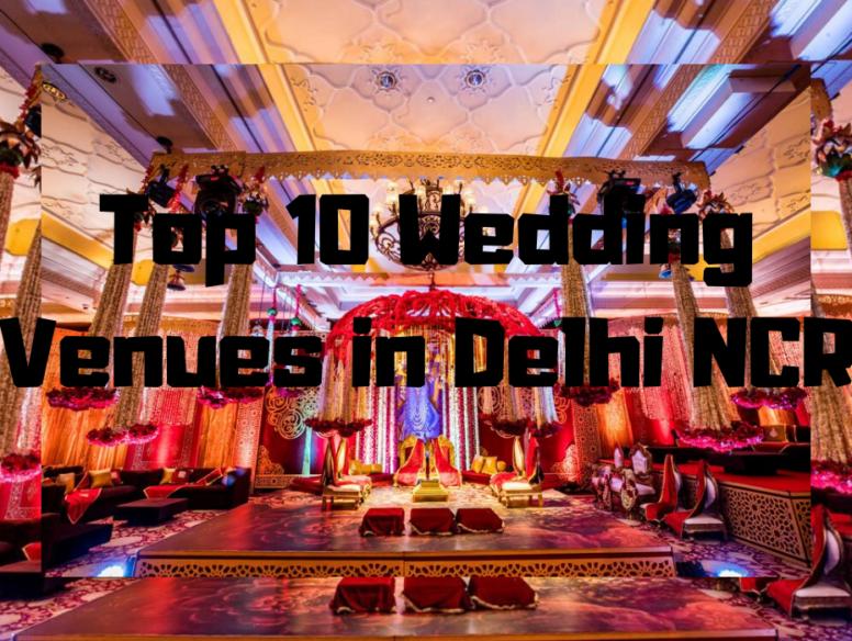 Top 10 Wedding Venues in Delhi NCR