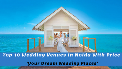 Top 10 Wedding Venues in Noida With Price