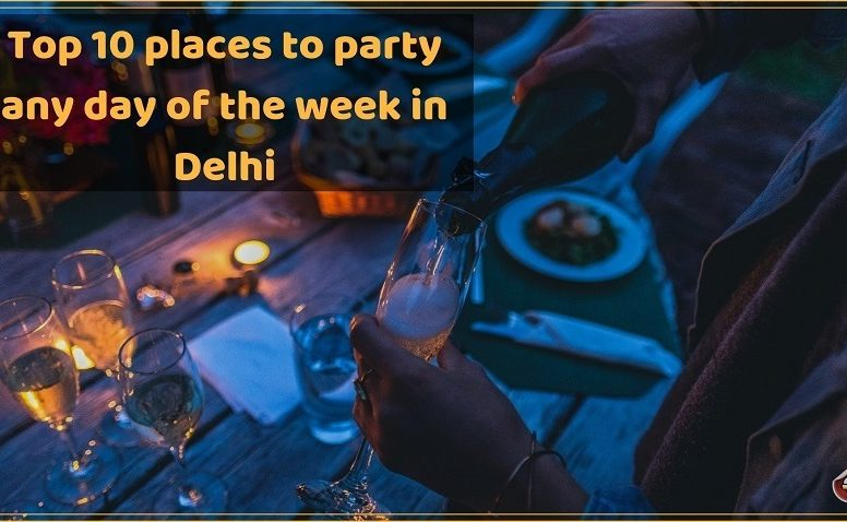 Top 10 places to party any day of the week in Delhi