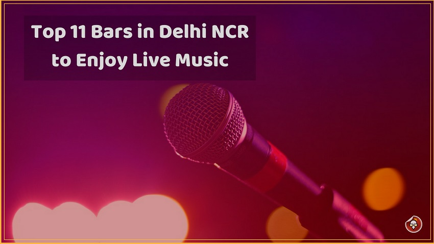 Top 11 Bars in Delhi NCR to Enjoy Live Music