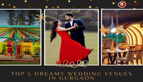 Top 5 Dreamy Wedding Venues in Gurgaon
