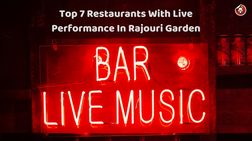 Top 7 Restaurants With Live Performance In Rajouri Garden