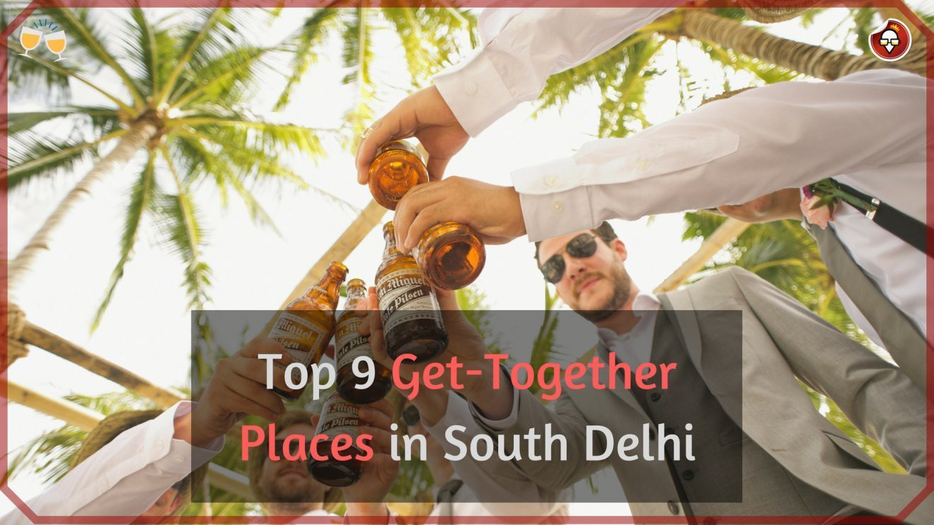 Top 9 Get-Together Places in South Delhi