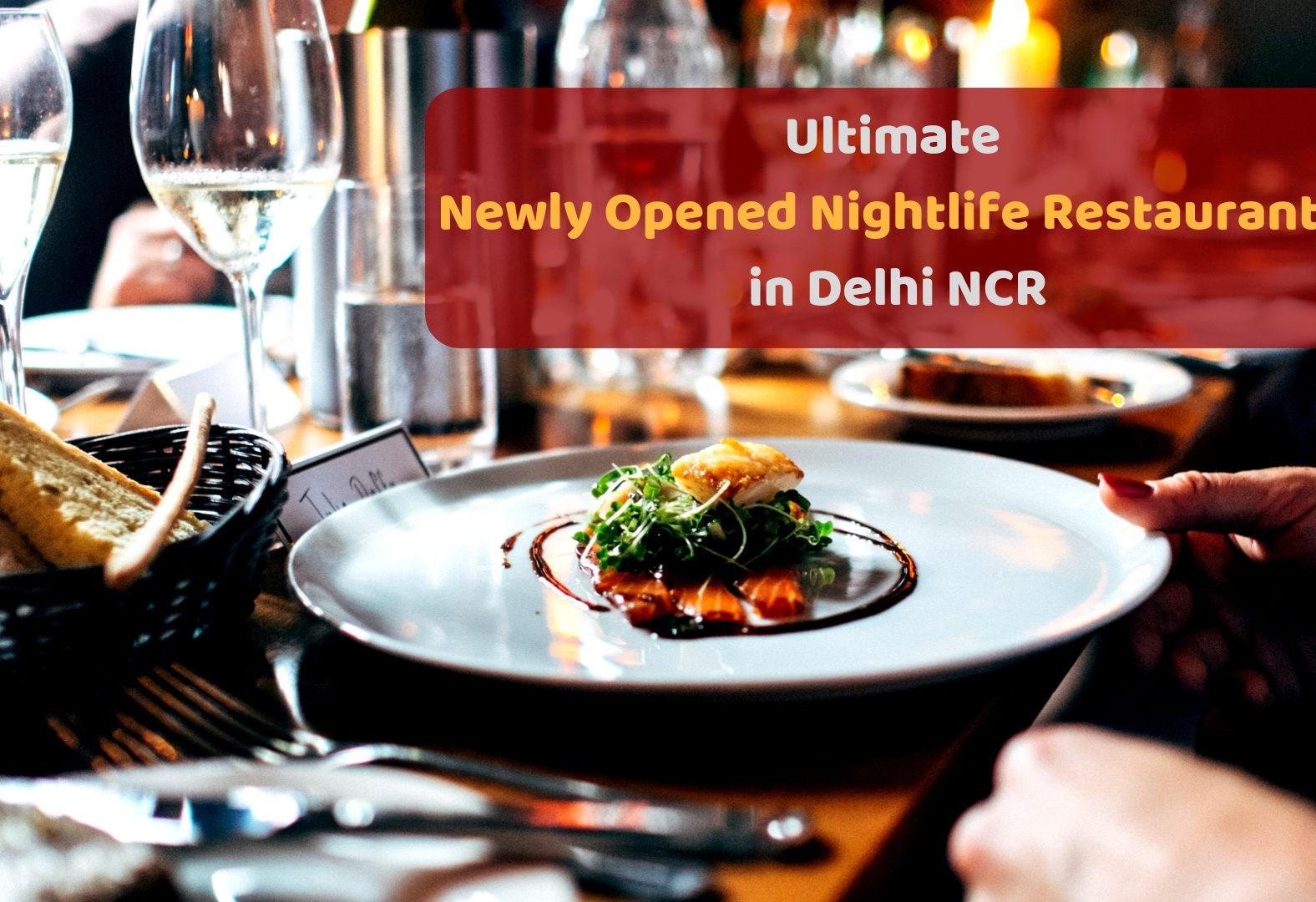 Ultimate Newly opened nightlife restaurants in Delhi NCR