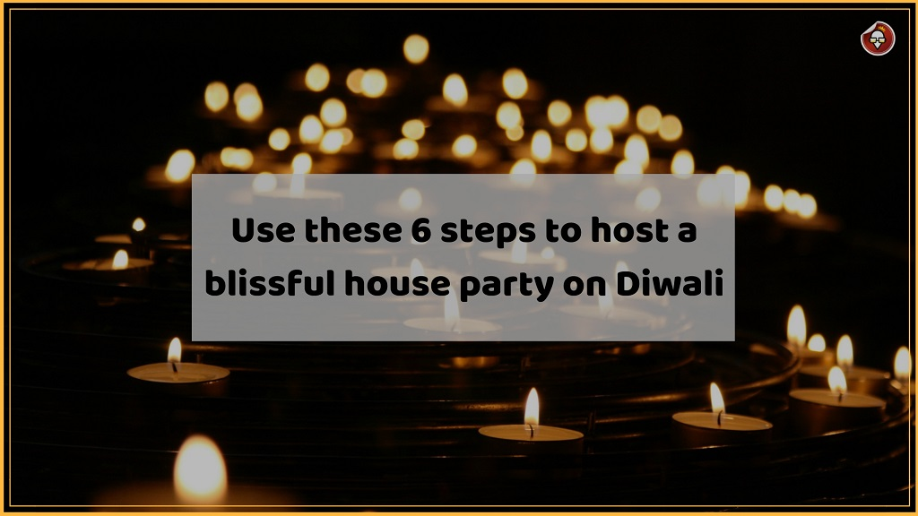 Use these 6 steps to host a blissful house party on Diwali