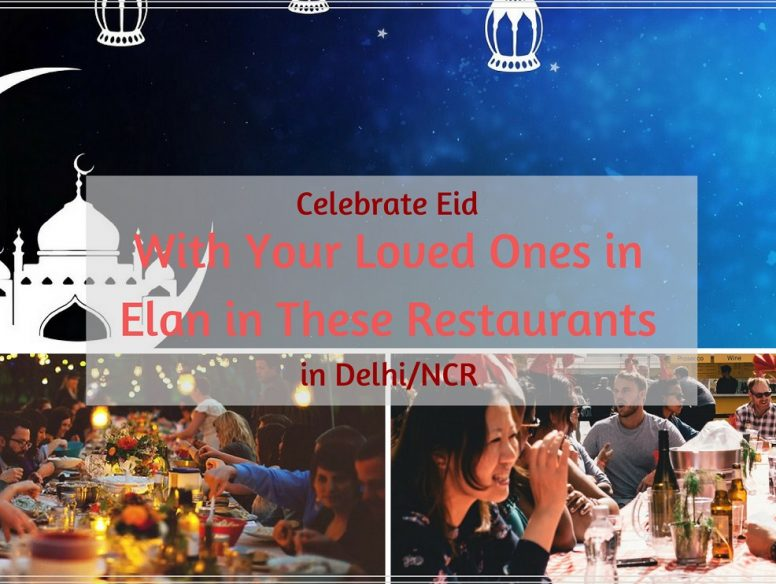 With Your Loved Ones in Elan in These Restaurants in Delhi_NCR