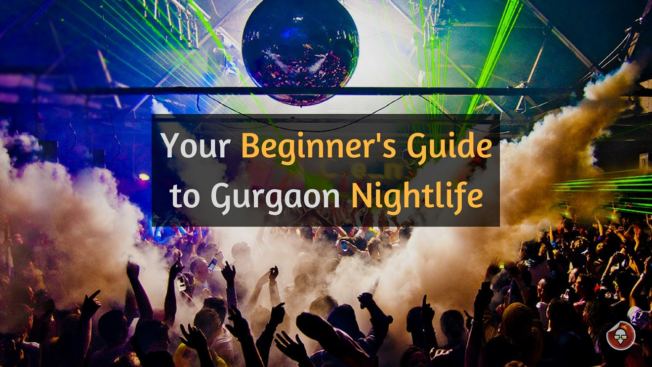Your Beginner's Guide to Gurgaon Nightlife