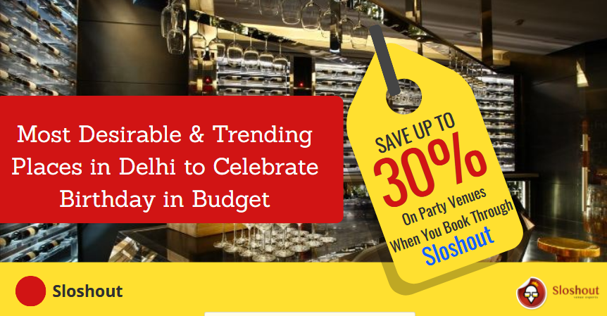 Most Desirable & Trending Places in Delhi to Celebrate Birthday in Budget