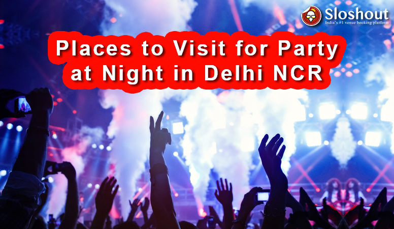 places to visit for party at night in Delhi