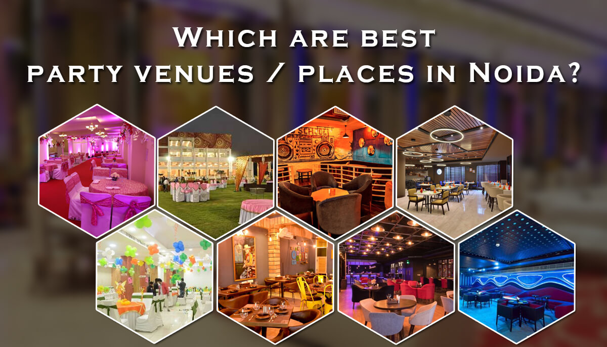 which are the best party venues places in noida